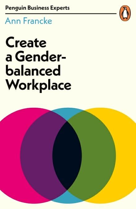 cover - create a gender-balanced workplace by ann francke